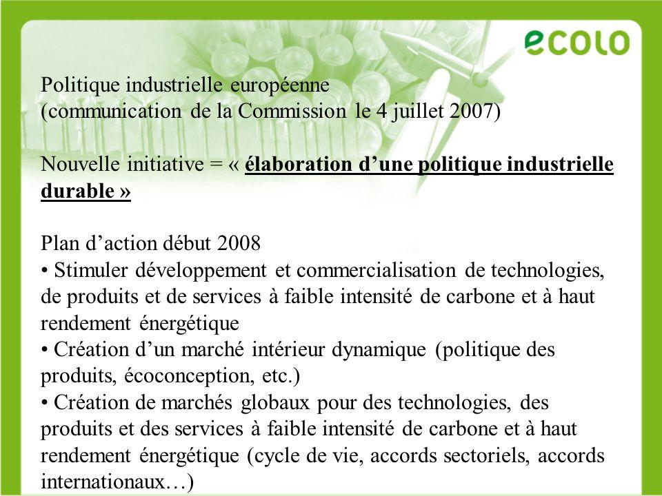 Politique industrielle européenne (communication de la Commission le 4 juillet 2007) Nouvelle initiative = « élaboration dune politique industrielle d
