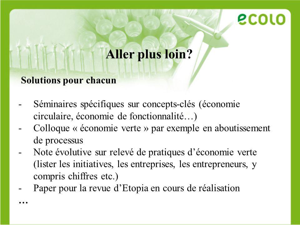 Aller plus loin? Solutions pour chacun -Séminaires spécifiques sur concepts-clés (économie circulaire, économie de fonctionnalité…) -Colloque « économ