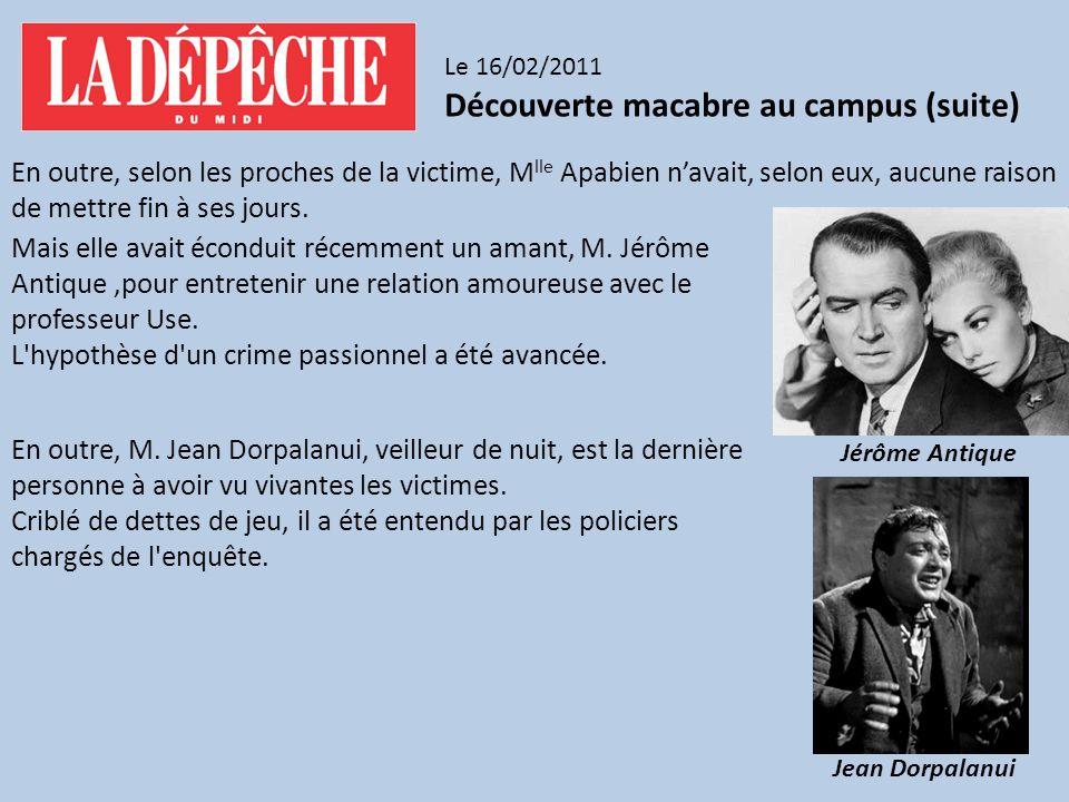 Le 16/02/2011 Découverte macabre au campus La victime, M lle Ève Apabien, étudiante du professeur Jacques Use, biochimiste de renom travaillait dans son laboratoire de recherche de la faculté de médecine de Toulouse, où elle a été retrouvée morte, au matin du 15 février.