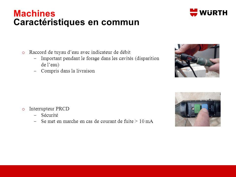 Machines Caractéristiques en commun o Raccord de tuyau deau avec indicateur de débit Important pendant le forage dans les cavités (disparition de leau