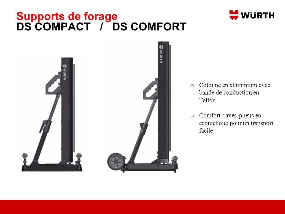 Supports de forage DS COMPACT / DS COMFORT o Colonne en aluminium avec bande de conduction en Teflon o Comfort : avec pneus en caoutchouc pour un tran