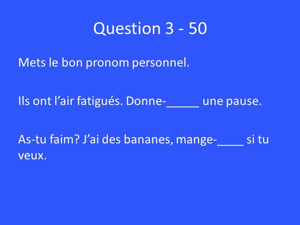 Question 3 - 50 Mets le bon pronom personnel.Ils ont lair fatigués.