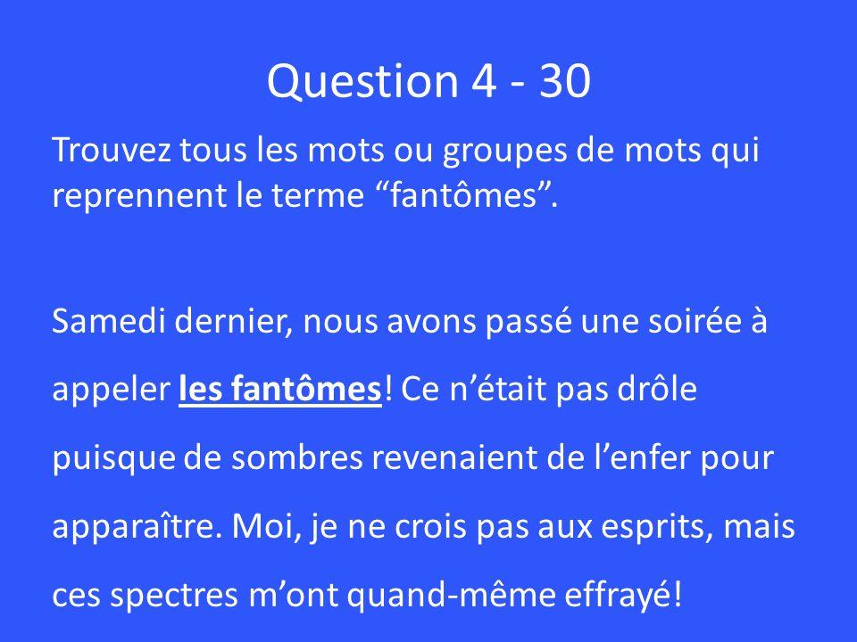 Question 4 - 30 Trouvez tous les mots ou groupes de mots qui reprennent le terme fantômes.
