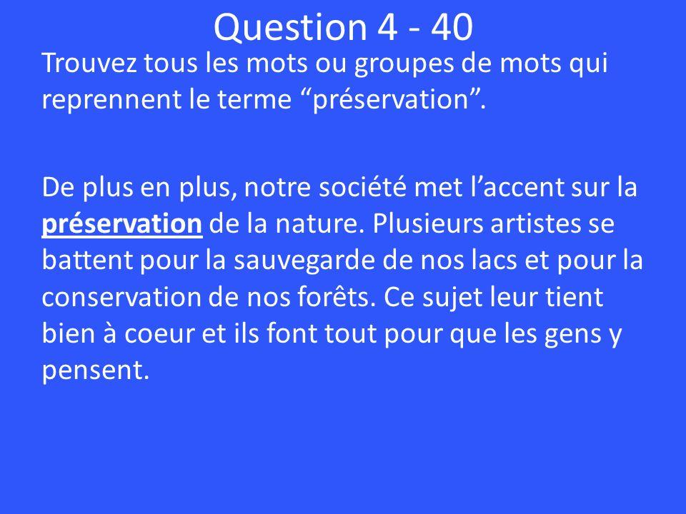 Question 4 - 40 Trouvez tous les mots ou groupes de mots qui reprennent le terme préservation.