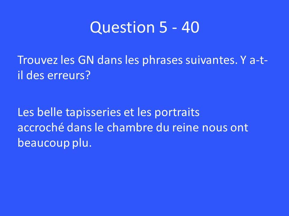 Question 5 - 40 Trouvez les GN dans les phrases suivantes.