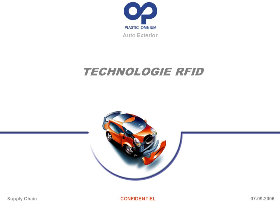 Auto Exterior TECHNOLOGIE RFID Supply ChainCONFIDENTIEL 07-09-2006