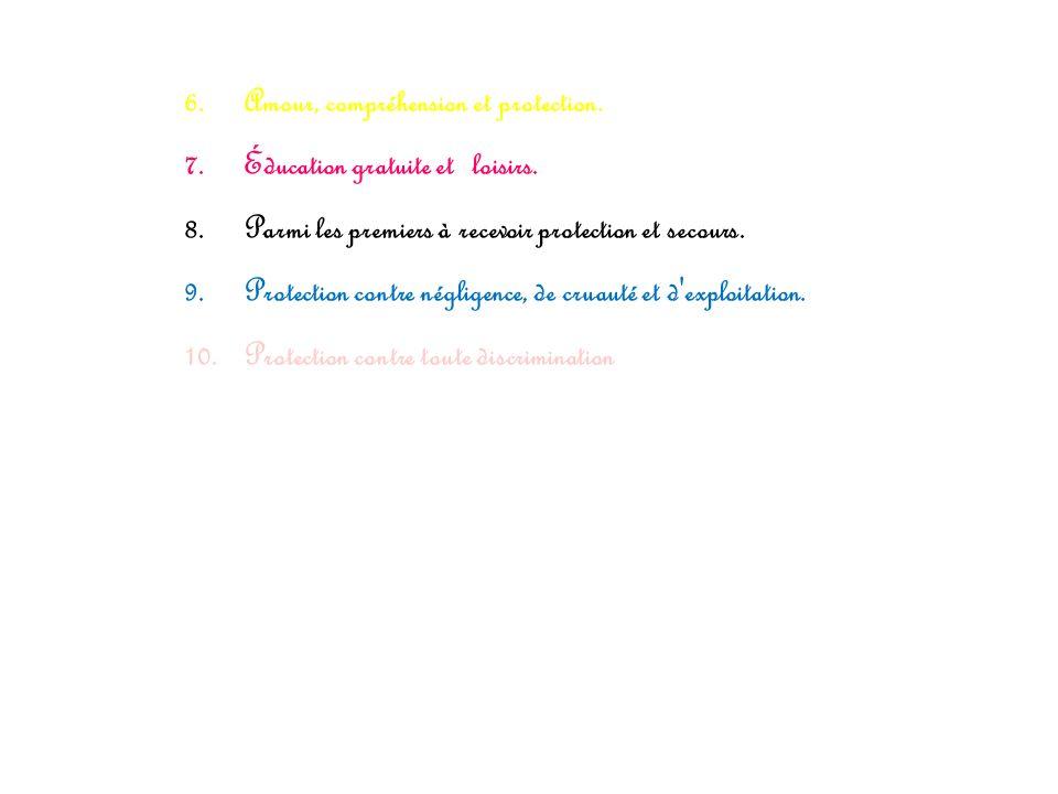6.Amour, compréhension et protection. 7.Éducation gratuite et loisirs.