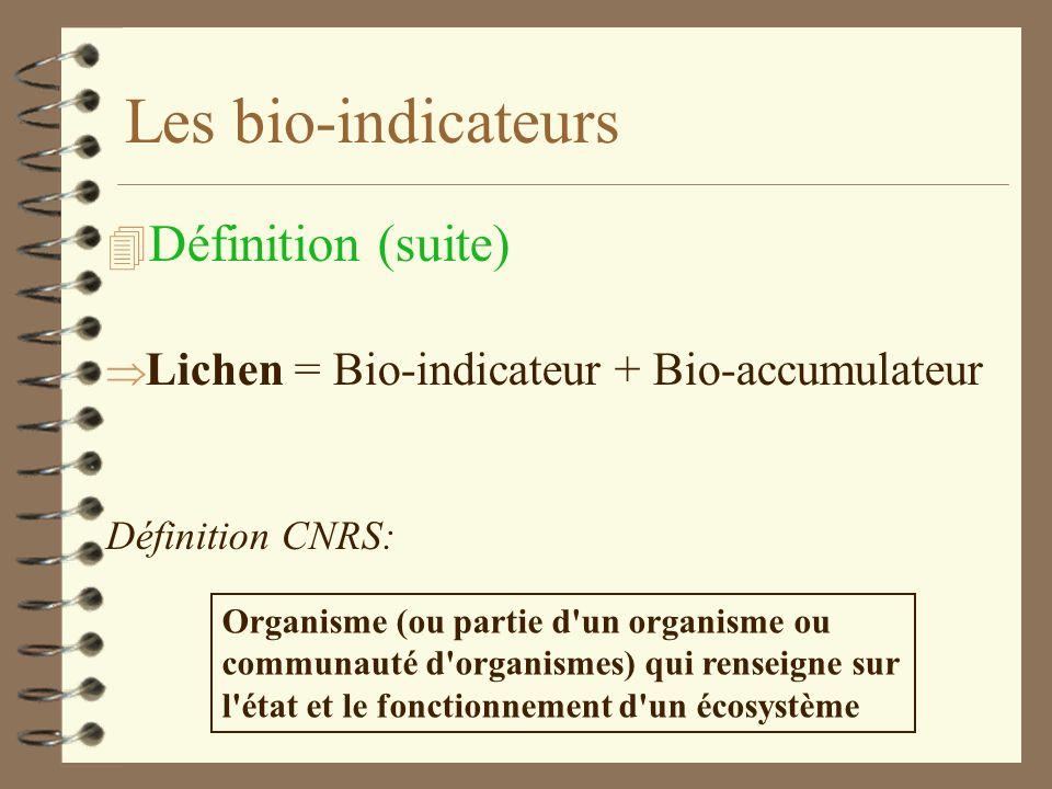 Les bio-indicateurs 4 Définition : Daprès le Larousse: Espèce vivante qui, par sa présence ou son absence, son abondance ou sa rareté, permet d'appréc