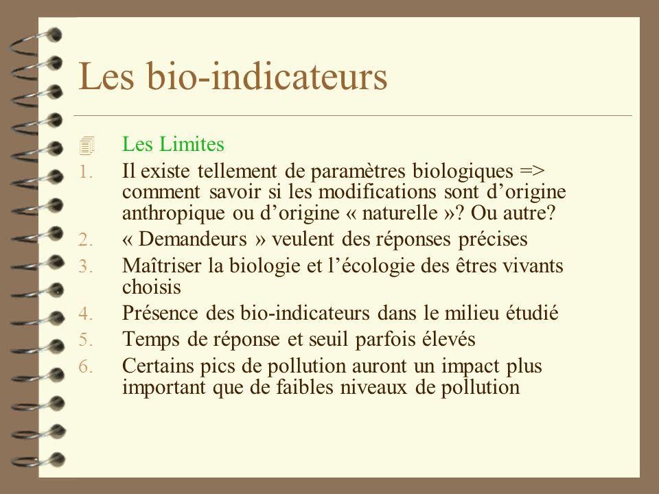 Les bio-indicateurs: Avantages et limites 4 Avantages: 4. Les micropolluants (composés qui expriment une nocivité élevée à de très faibles concentrati