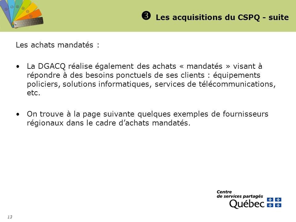 13 Les acquisitions du CSPQ - suite Les achats mandatés : La DGACQ réalise également des achats « mandatés » visant à répondre à des besoins ponctuels