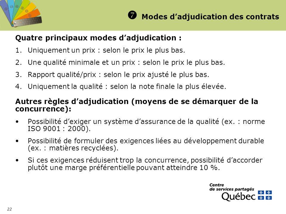 22 Modes dadjudication des contrats Quatre principaux modes dadjudication : 1.Uniquement un prix : selon le prix le plus bas. 2.Une qualité minimale e