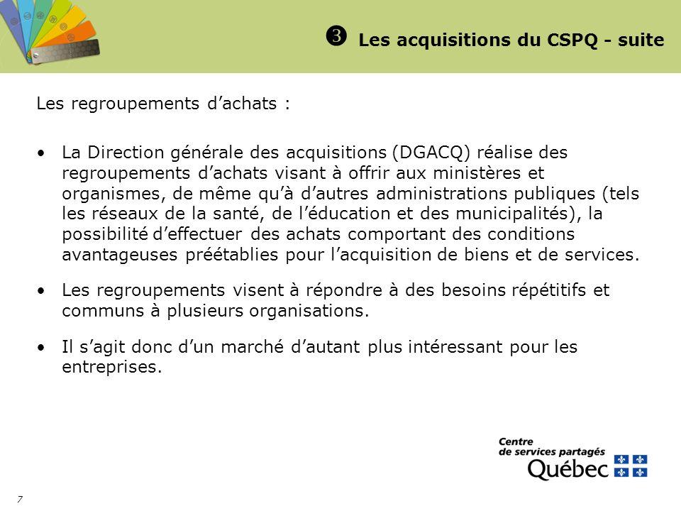 7 Les acquisitions du CSPQ - suite Les regroupements dachats : La Direction générale des acquisitions (DGACQ) réalise des regroupements dachats visant