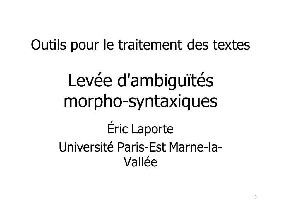 12 Étiquetage morpho-syntaxique : applications (3/4) Finesse du jeu d étiquettes Beaucoup d informations : lemmes, délimitation des mots composés, traits sémantiques (humain), traits syntaxiques (compléments)...