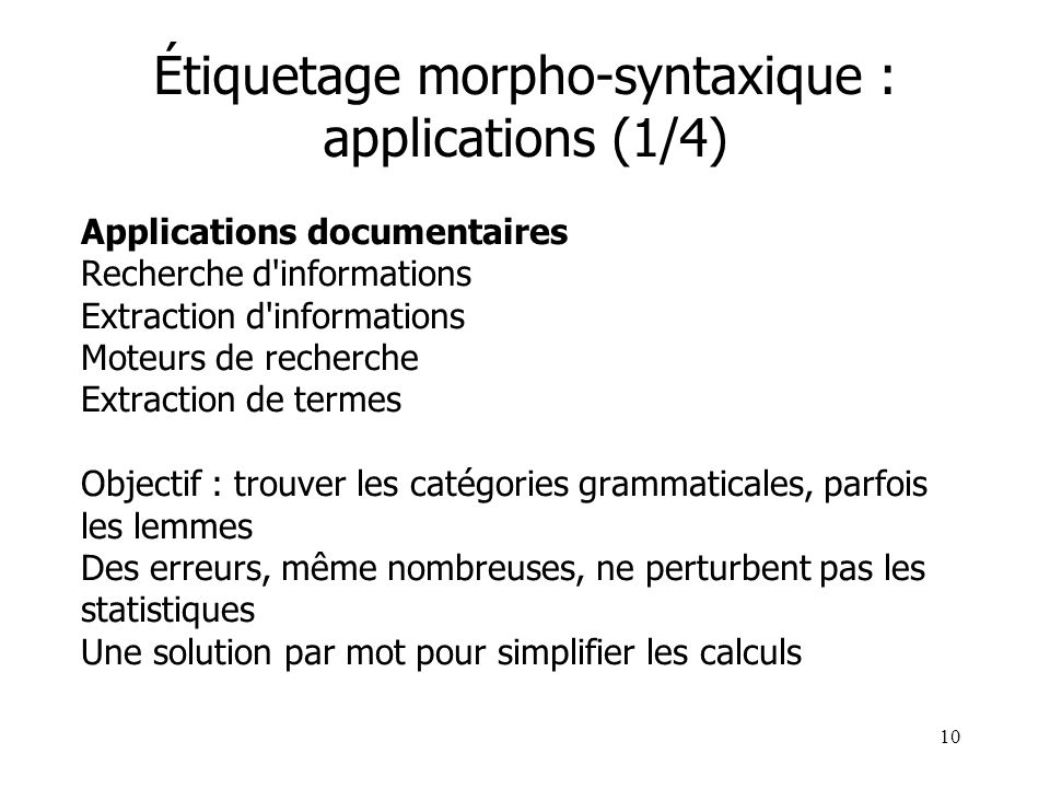 10 Étiquetage morpho-syntaxique : applications (1/4) Applications documentaires Recherche d'informations Extraction d'informations Moteurs de recherch