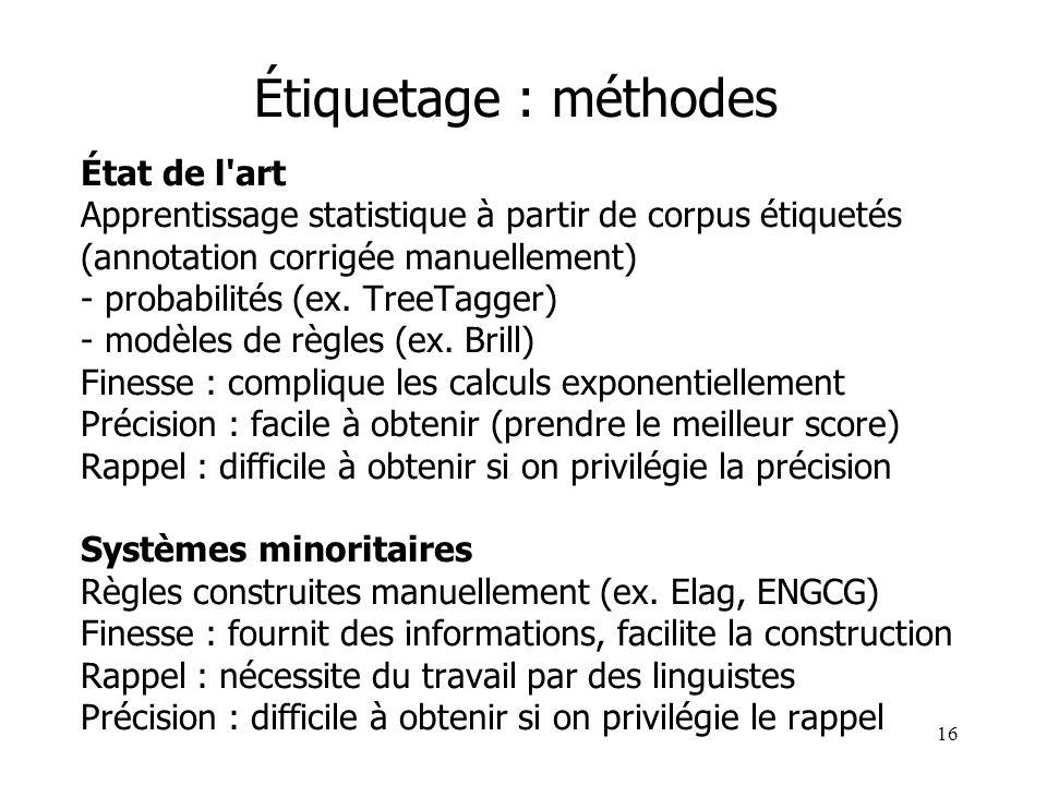 16 Étiquetage : méthodes État de l'art Apprentissage statistique à partir de corpus étiquetés (annotation corrigée manuellement) - probabilités (ex. T