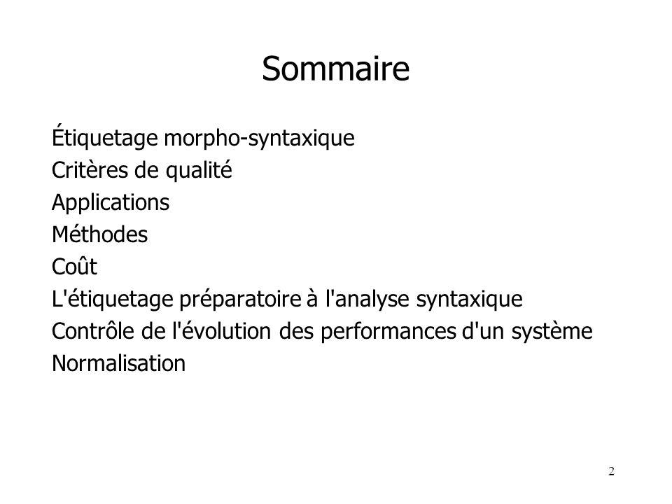 2 Sommaire Étiquetage morpho-syntaxique Critères de qualité Applications Méthodes Coût L'étiquetage préparatoire à l'analyse syntaxique Contrôle de l'