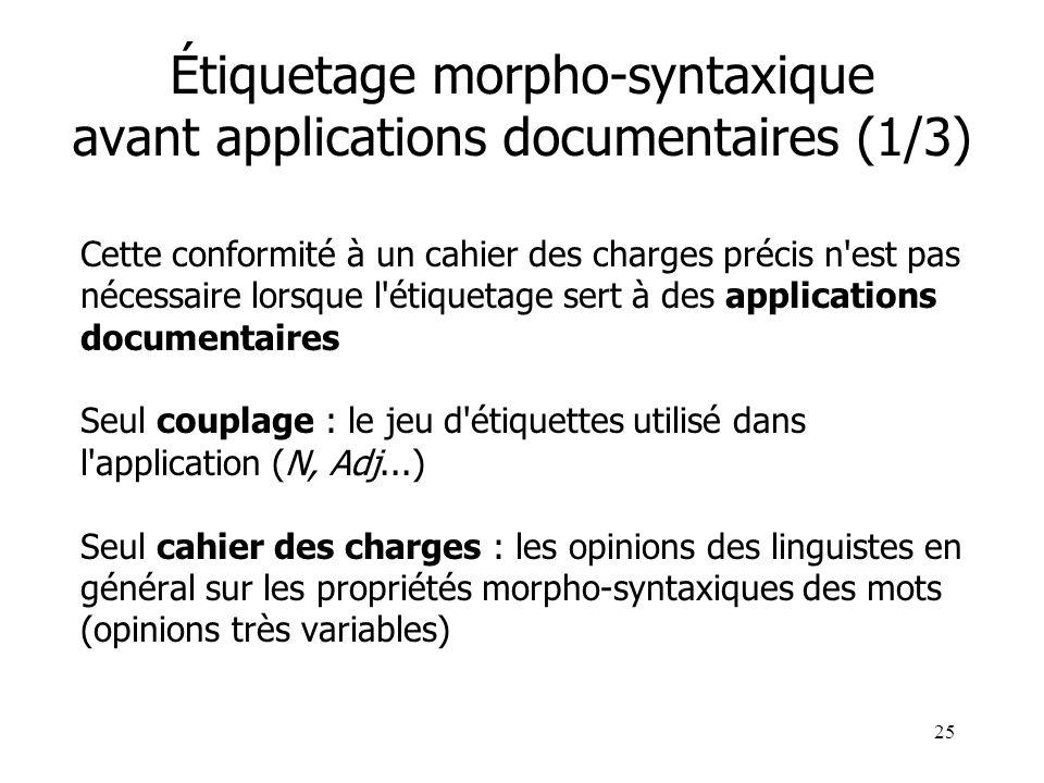 25 Étiquetage morpho-syntaxique avant applications documentaires (1/3) Cette conformité à un cahier des charges précis n'est pas nécessaire lorsque l'
