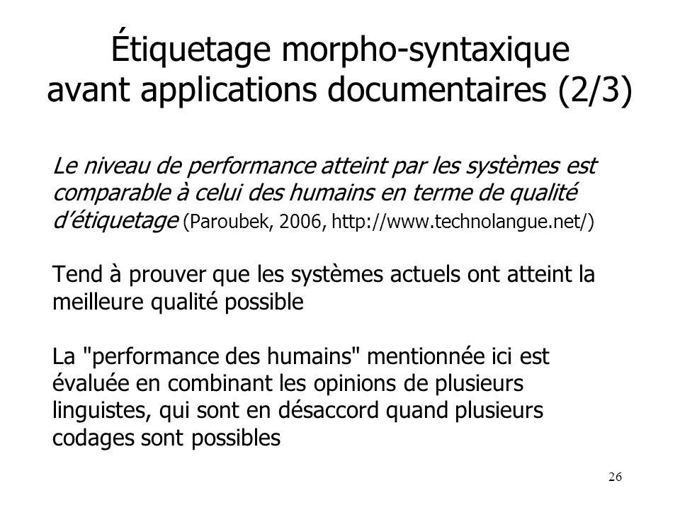 26 Étiquetage morpho-syntaxique avant applications documentaires (2/3) Le niveau de performance atteint par les systèmes est comparable à celui des hu