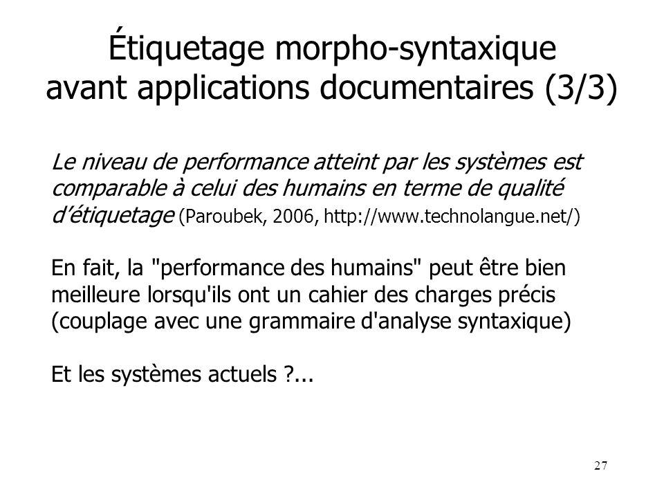 27 Étiquetage morpho-syntaxique avant applications documentaires (3/3) Le niveau de performance atteint par les systèmes est comparable à celui des hu