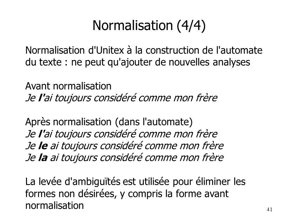 41 Normalisation (4/4) Normalisation d'Unitex à la construction de l'automate du texte : ne peut qu'ajouter de nouvelles analyses Avant normalisation