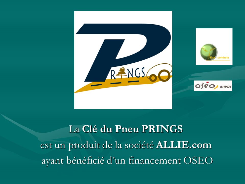 La Clé du Pneu PRINGS est un produit de la société ALLIE.com ayant bénéficié dun financement OSEO ayant bénéficié dun financement OSEO
