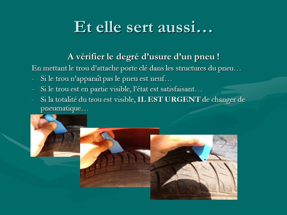 Et elle sert aussi… A vérifier le degré dusure dun pneu ! En mettant le trou dattache porte clé dans les structures du pneu… -Si le trou napparaît pas