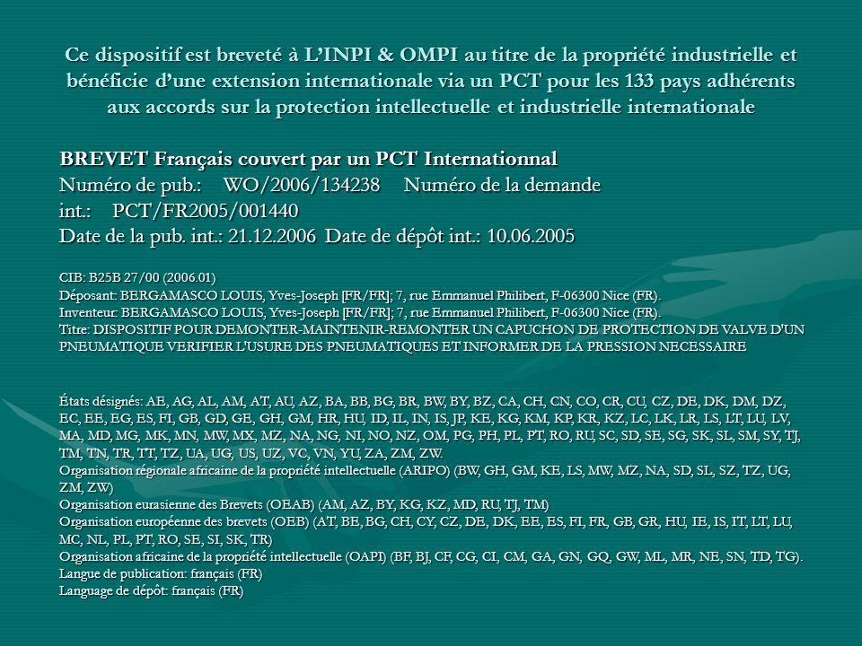 Ce dispositif est breveté à LINPI & OMPI au titre de la propriété industrielle et bénéficie dune extension internationale via un PCT pour les 133 pays adhérents aux accords sur la protection intellectuelle et industrielle internationale BREVET Français couvert par un PCT Internationnal Numéro de pub.: WO/2006/134238 Numéro de la demande int.: PCT/FR2005/001440 Date de la pub.