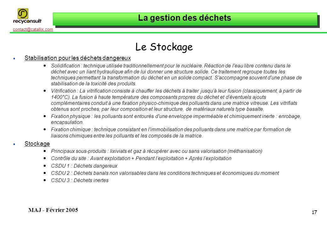La gestion des déchets 17 contact@catallix.com MAJ - Février 2005 Le Stockage Stabilisation pour les déchets dangereux Solidification : technique util