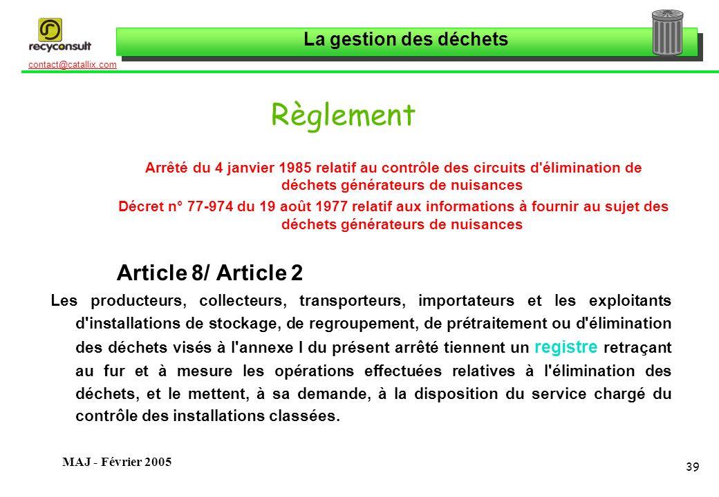 La gestion des déchets 39 contact@catallix.com MAJ - Février 2005 Règlement Arrêté du 4 janvier 1985 relatif au contrôle des circuits d'élimination de