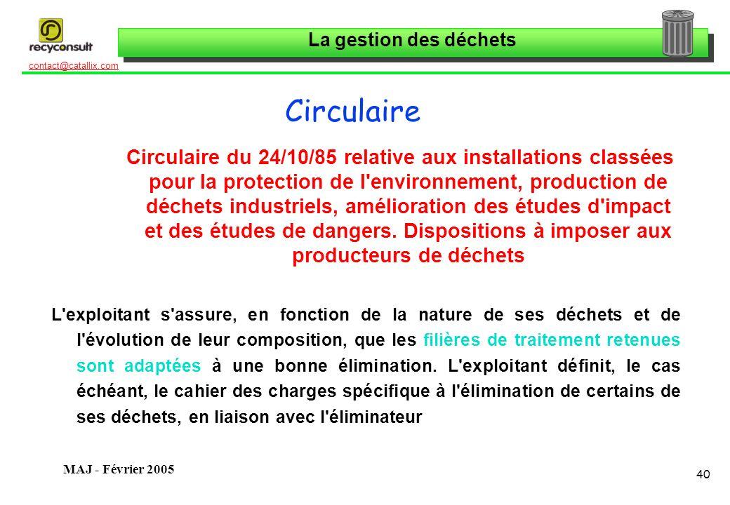 La gestion des déchets 40 contact@catallix.com MAJ - Février 2005 Circulaire Circulaire du 24/10/85 relative aux installations classées pour la protec