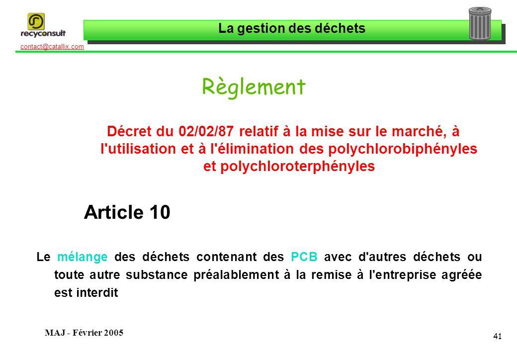 La gestion des déchets 41 contact@catallix.com MAJ - Février 2005 Règlement Décret du 02/02/87 relatif à la mise sur le marché, à l'utilisation et à l