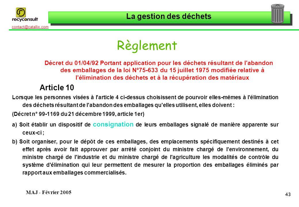 La gestion des déchets 43 contact@catallix.com MAJ - Février 2005 Règlement Décret du 01/04/92 Portant application pour les déchets résultant de l'aba