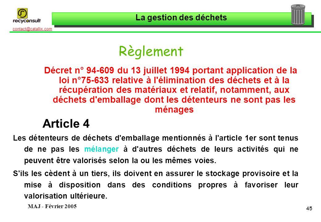 La gestion des déchets 45 contact@catallix.com MAJ - Février 2005 Règlement Décret n° 94-609 du 13 juillet 1994 portant application de la loi n°75-633
