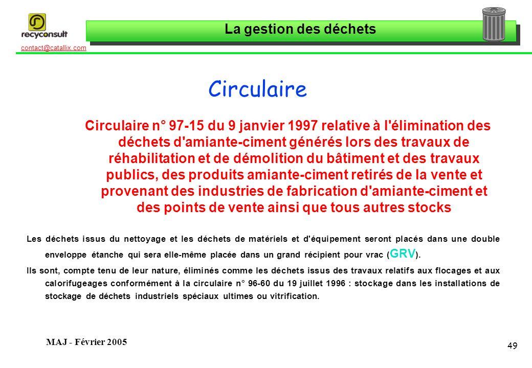 La gestion des déchets 49 contact@catallix.com MAJ - Février 2005 Circulaire Circulaire n° 97-15 du 9 janvier 1997 relative à l'élimination des déchet