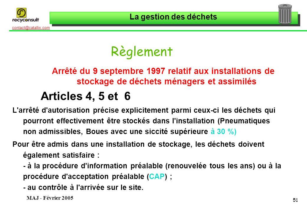 La gestion des déchets 51 contact@catallix.com MAJ - Février 2005 Règlement Arrêté du 9 septembre 1997 relatif aux installations de stockage de déchet