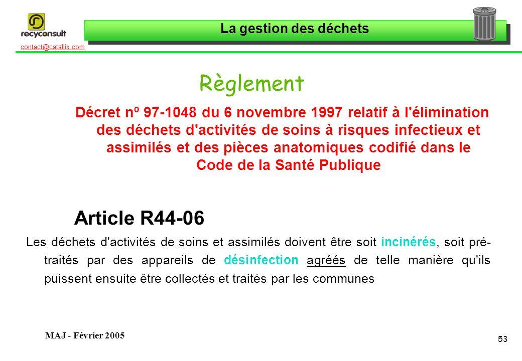 La gestion des déchets 53 contact@catallix.com MAJ - Février 2005 Règlement Décret nº 97-1048 du 6 novembre 1997 relatif à l'élimination des déchets d