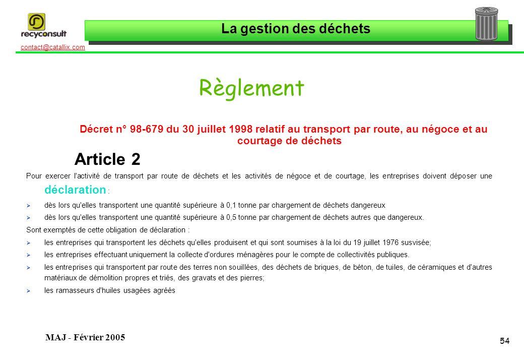 La gestion des déchets 54 contact@catallix.com MAJ - Février 2005 Règlement Décret n° 98-679 du 30 juillet 1998 relatif au transport par route, au nég