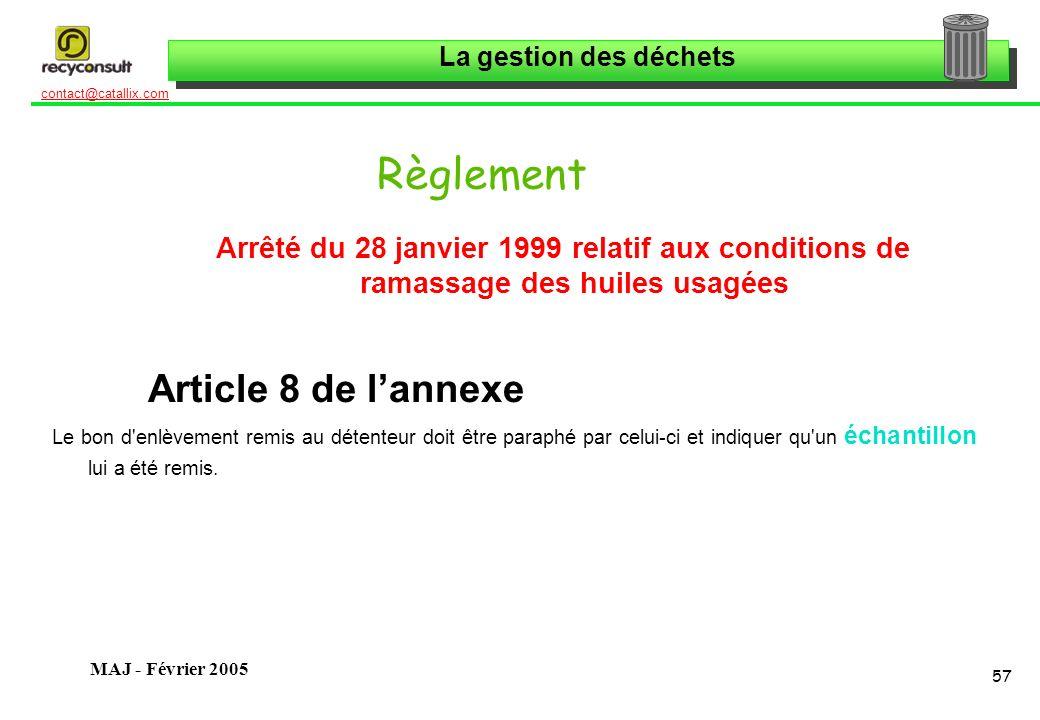 La gestion des déchets 57 contact@catallix.com MAJ - Février 2005 Règlement Arrêté du 28 janvier 1999 relatif aux conditions de ramassage des huiles u