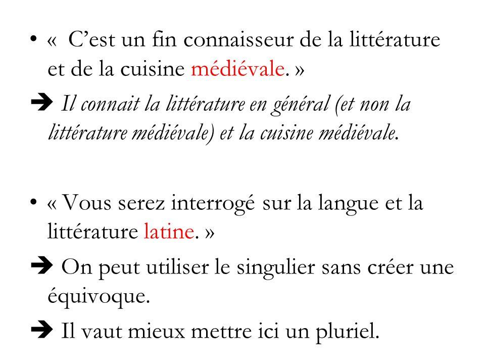 « Cest un fin connaisseur de la littérature et de la cuisine médiévale. » Il connait la littérature en général (et non la littérature médiévale) et la