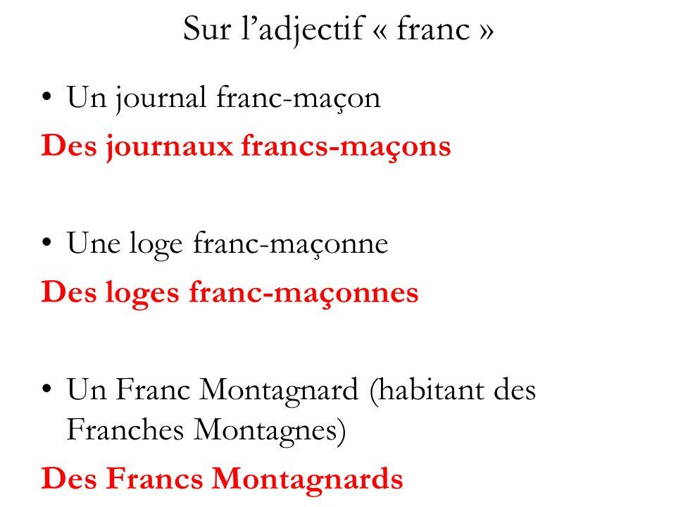 Sur ladjectif « franc » Un journal franc-maçon Des journaux francs-maçons Une loge franc-maçonne Des loges franc-maçonnes Un Franc Montagnard (habitan