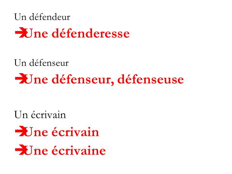 Un défendeur Une défenderesse Un défenseur Une défenseur, défenseuse Un écrivain Une écrivain Une écrivaine