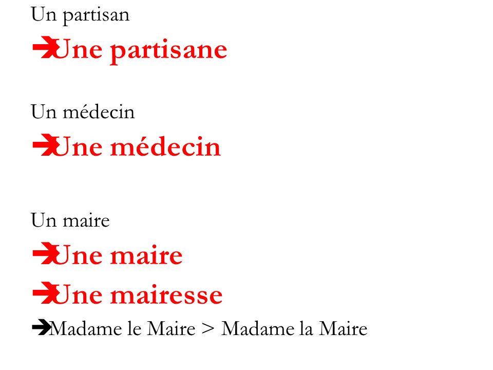 Un partisan Une partisane Un médecin Une médecin Un maire Une maire Une mairesse Madame le Maire > Madame la Maire