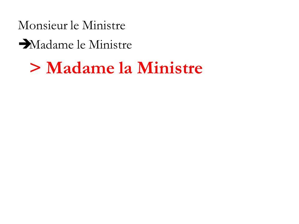 Monsieur le Ministre Madame le Ministre > Madame la Ministre