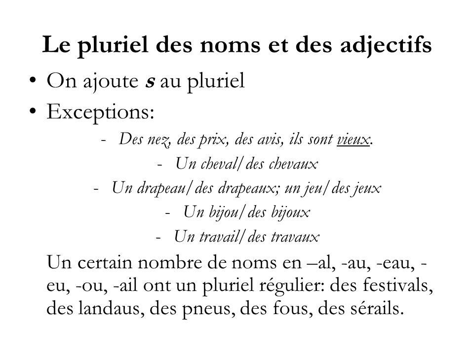 Le pluriel des noms et des adjectifs On ajoute s au pluriel Exceptions: -Des nez, des prix, des avis, ils sont vieux. -Un cheval/des chevaux -Un drape