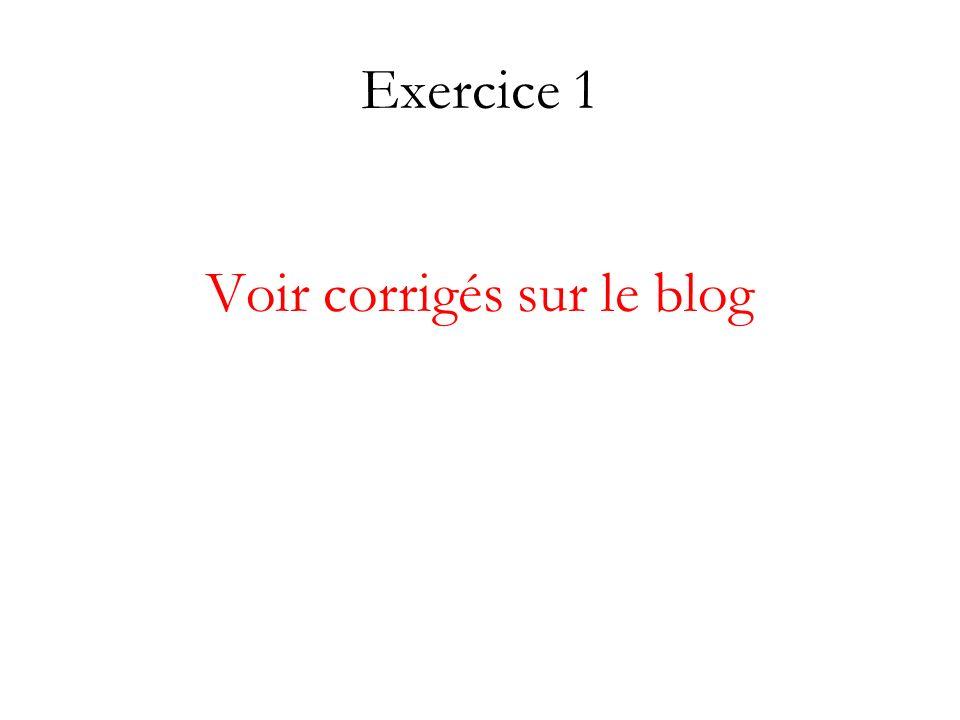 Exercice 1 Voir corrigés sur le blog