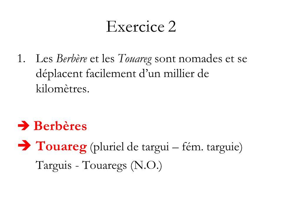 Exercice 2 1.Les Berbère et les Touareg sont nomades et se déplacent facilement dun millier de kilomètres. Berbères Touareg (pluriel de targui – fém.
