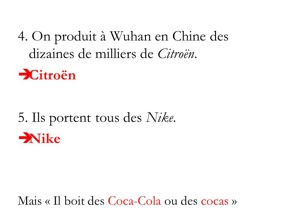 4. On produit à Wuhan en Chine des dizaines de milliers de Citroën. Citroën 5. Ils portent tous des Nike. Nike Mais « Il boit des Coca-Cola ou des coc
