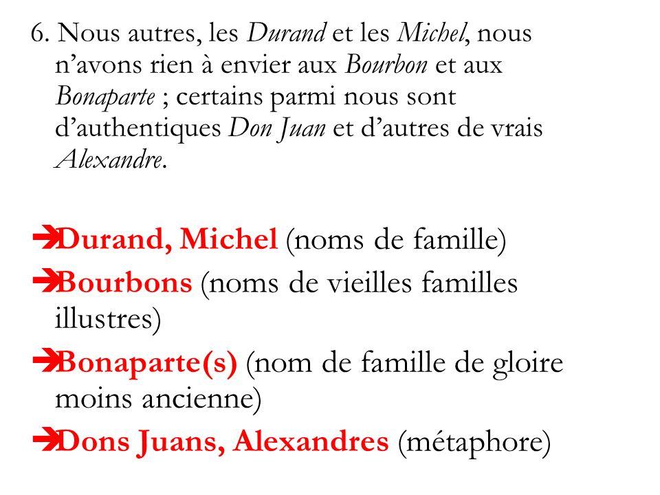 6. Nous autres, les Durand et les Michel, nous navons rien à envier aux Bourbon et aux Bonaparte ; certains parmi nous sont dauthentiques Don Juan et