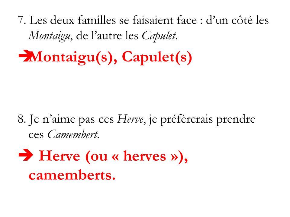 7. Les deux familles se faisaient face : dun côté les Montaigu, de lautre les Capulet. Montaigu(s), Capulet(s) 8. Je naime pas ces Herve, je préfèrera