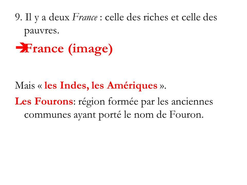 9. Il y a deux France : celle des riches et celle des pauvres. France (image) Mais « les Indes, les Amériques ». Les Fourons: région formée par les an